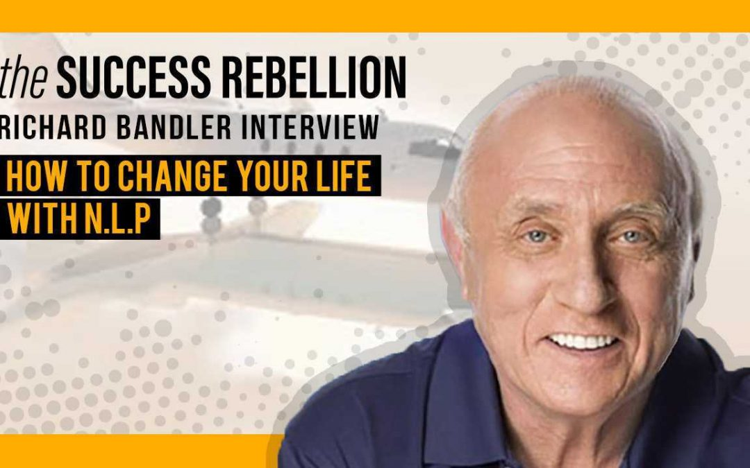 The Success Rebellion Podcast EP 03: Richard Bandler – Co-Founder of NLP