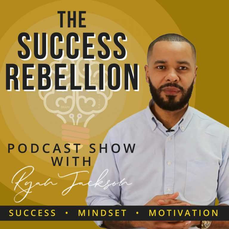 The Success Rebellion Podcast Show with Ryan Jackson