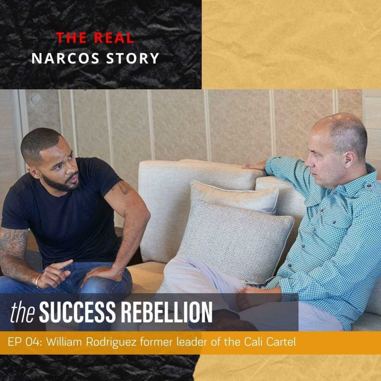 4: The Success Rebellion Podcast EP 04: William Rodriguez – Former Leader of the Cali Cartel (The Real Narcos Story)